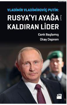 Vladimir Vladimiroviç Putin: Rusya'yı Ayağa Kaldıran Lider