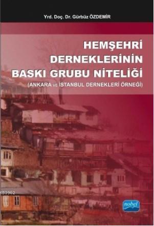 Hemşehri Derneklerinin Baskı Grubu Niteliği; Ankara ve İstanbul Dernekleri Örneği