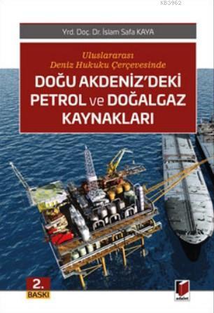 Doğu Akdeniz'deki Petrol ve Doğalgaz Kaynakları; Uluslararası Deniz Hukuku Çerçevesinde