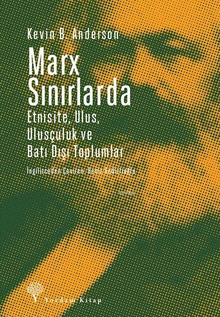 Marx Sınırlarda; Etnisite, Ulus, Ulusçuluk ve Batı Dışı Toplumlar