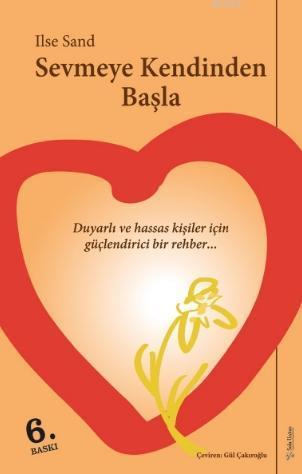 Sevmeye Kendinden Başla; Duyarlı ve Hassas Ruhlu Kişiler İçin Güçlendirici Bir Rehber