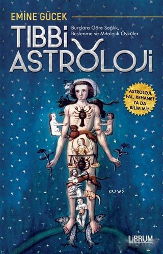 Tıbbi Astroloji - Burçlara Göre Sağlık Beslenme ve Mitolojik Öyküler; Astroloji Fal, Kehanet Ya Da Bilim Mi?