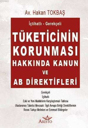 Tüketicinin Korunması Hakkında Kanun ve AB Direktifleri; Avukatın El Kitabı