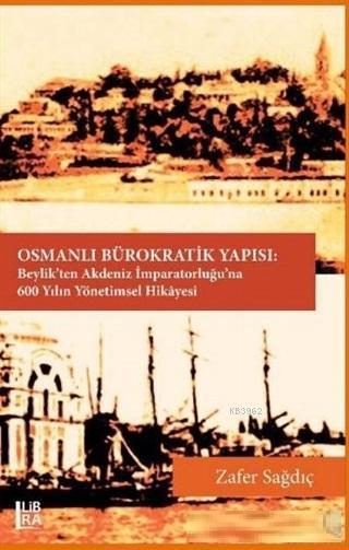 Osmanlı Bürokratik Yapısı; Beylik'ten Akdeniz İmparatorluğu'na 600 Yılın Yönetimsel Hikayesi