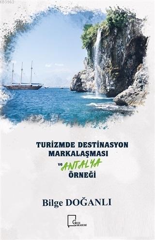 Turizmde Destinasyon Markalaşması ve Antalya Örneği