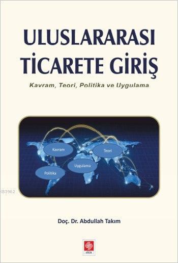 Uluslararası Ticarete Giriş; Kavram, Teori, Politika ve Uygulama