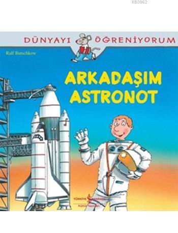 Arkadaşım Astronot; Dünyayı Öğreniyorum
