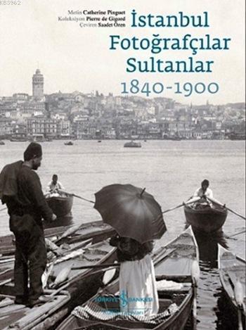 İstanbul Fotoğrafçılar Sultanlar 1840 - 1900; Koleksiyon: Pierre de Gigord