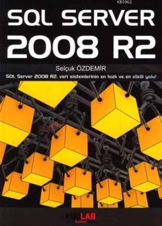 Sql Server 2008 R2; Veri sistemlerinin en hızlı ve en etkili yolu!