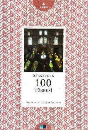 İstanbul'un 100 Türbesi; İstanbul'un Yüzleri Serisi - 70