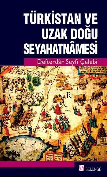 Türkistan ve Uzak Doğu Seyahatnamesi; Defterdar Seyfi Çelebi