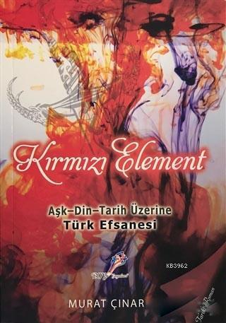 Kırmızı Element; Aşk - Din - Tarih Üzerine Türk Efsanesi