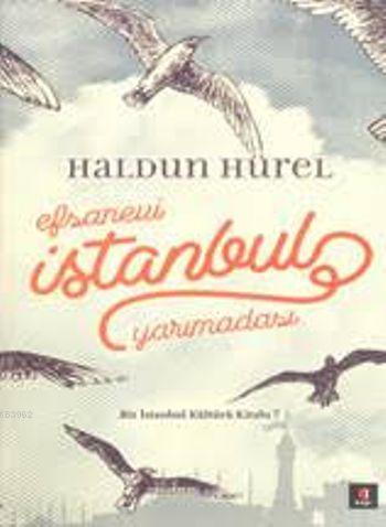 Efsanevi İstanbul Yarımadası (Ciltli); Bir İstanbul Kültürü Kitabı 7