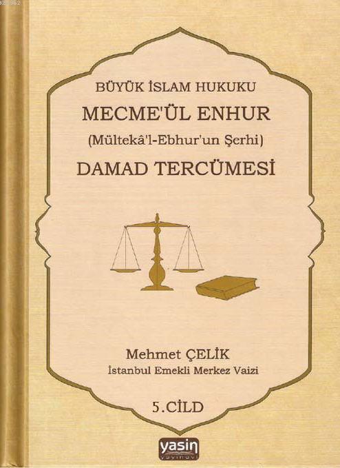 Büyük İslam Hukuku Mecme'ül Enhur Damad Tercümesi (5.Cilt); (Mülteka'l-Ebhur'un Şerhi)