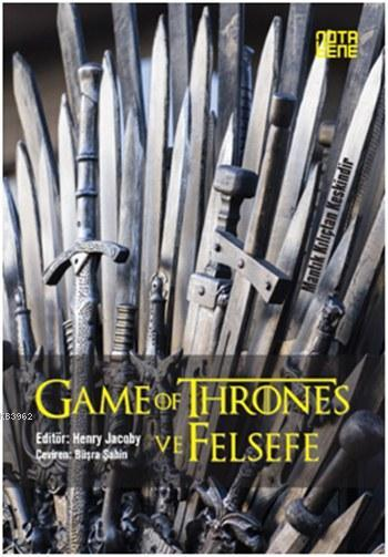 Game of Thrones ve Felsefe; Mantık Kılıçtan Keskindir