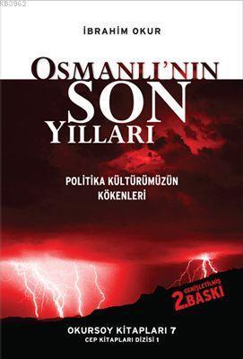 Osmanlı'nın Son Yılları; Politika Kültürümüzin Köknleri