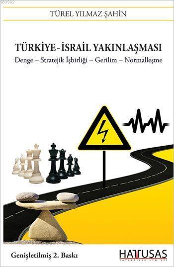 Türkiye - İsrail Yakınlaşması; Denge-Stratejik İşbirliği-Gerilim-Normalleşme