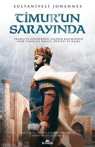 Timur'un Sarayında; Fransa'ya Gönderdiği Elçinin Kaleminden Emir Timur'un Hayatı, Devleti ve Halkı