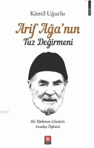 Arif Ağa'nın Tuz Değirmeni; Bir Türkmen Ailesinin Sıradışı Öyküsü
