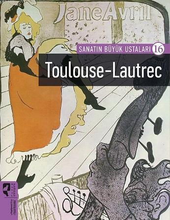 Sanatın Büyük Ustaları 16; Toulouse-Lautrec