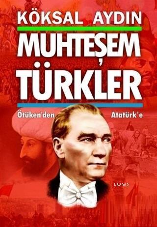 Muhteşem Türkler; Ötüken'den Atatürk'e