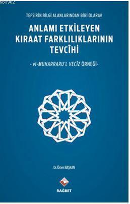 Anlamı Etkileyen Kıraat Farklılıklarının Tevcihi; Tefisirin Bilgi Alanlarından Biri Olarak / El-Muharraru'l Veciz Örneği