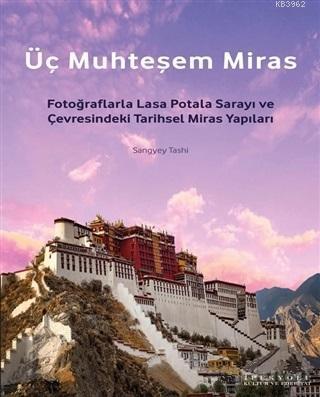 Üç Muhteşem Miras; Fotoğraflarla Lasa Potala Sarayı ve Çevresindeki Tarihsel Miras Yapıları