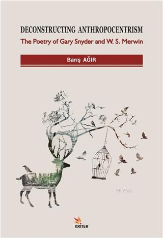Deconstructing Anthropocentrism; The Poetry of Gary Snyder and W. S. Merwin