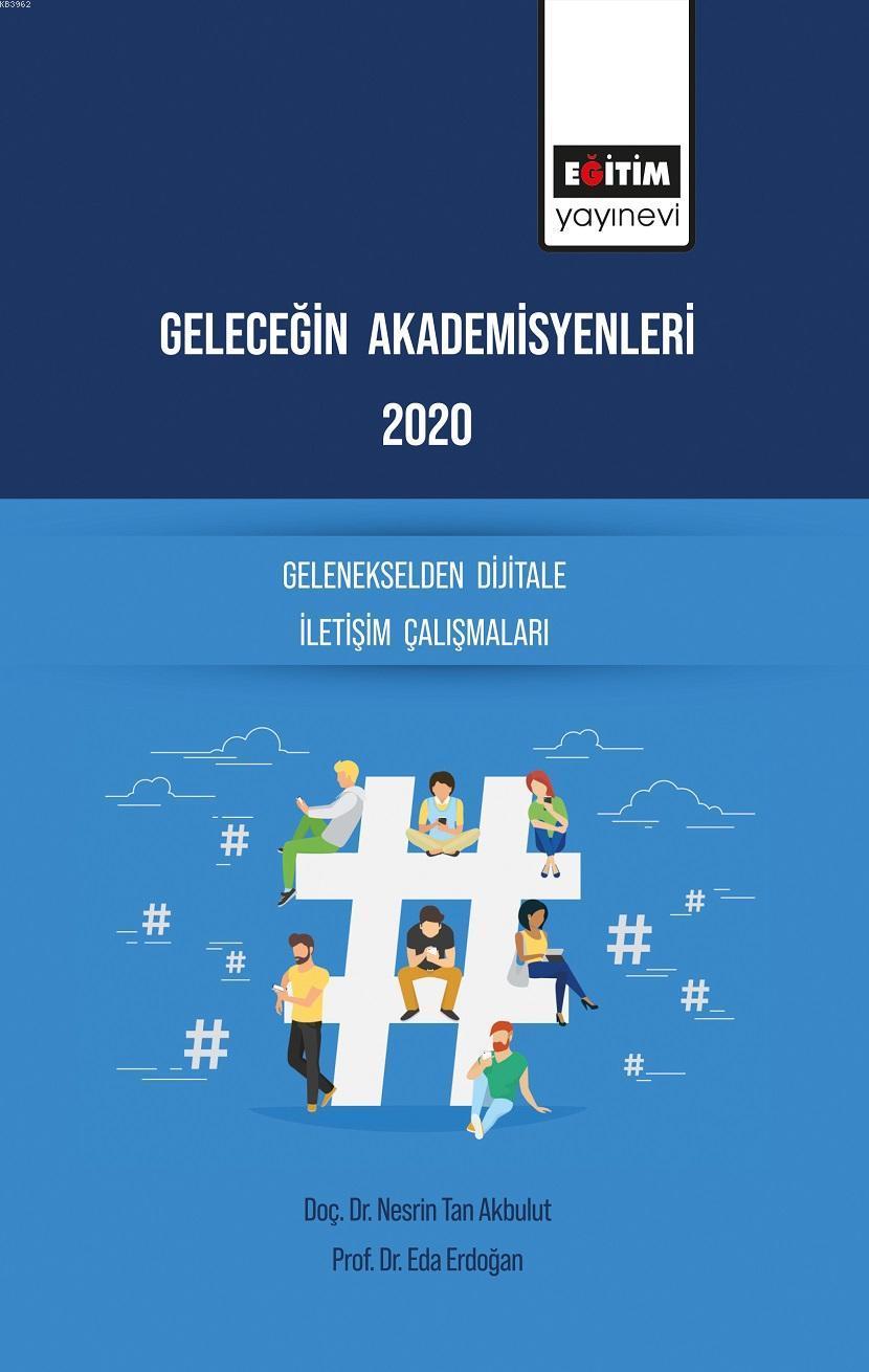 Geleceğin Akademisyenleri 2020 Gelenekselden Dijitale İletişim Çalışmaları