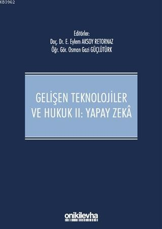 Gelişen Teknolojiler ve Hukuk 2: Yapay Zeka Ciltli