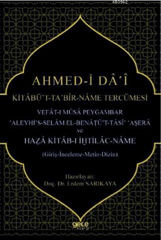 Ahmed - i Da - i Kitabüt Ta Bir - Name Tercümesi; Vefat - ı Musa Peygamber Aleyhis  - Selam El- Benatü -t - Tasi Aşera ve Haza Kitab-ı İhtilac - Name