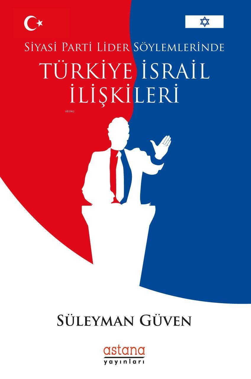 Siyasi Parti Lider Söylemlerinde Türkiye - İsrail İlişkileri
