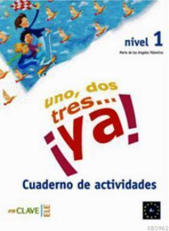 Uno, Dos, Tres... ya! 1 Cuaderno de Actividades (Etkinlik Kitabı) 7-10 Yaş İspanyolca Temel Seviye