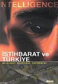 Intelligence İstihbarat ve Türkiye Vazgeçilmez Bir Silah Olarak İstihbarat