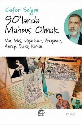90'larda Mahpus Olmak; Van, Muş, Diyarbakır, Adıyaman, Antep, Bursa, Kaman