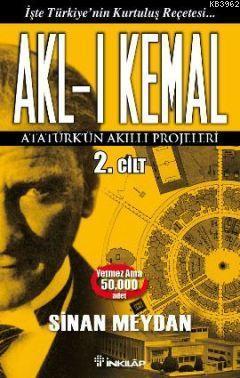 Akl-ı Kemal Cilt: 2; Atatürk'ün Akıllı Projeleri