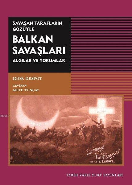 Savaşan Tarafların Gözüyle Balkan Savaşları; Algılar ve Yorumlar