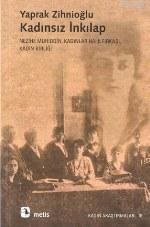 Kadınsız İnkılap; Nezihe Muhiddin, Kadınlar Halk Fırkası, Kadın Birliği