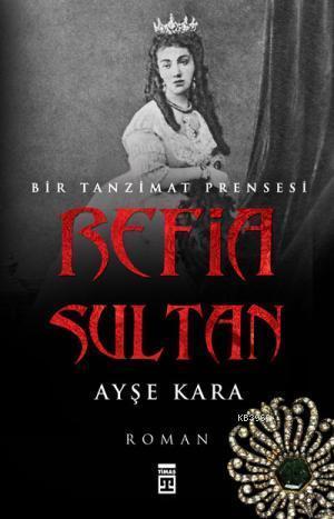 Refia Sultan - Bir Tanzimat Prensesi