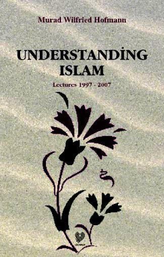 Understading Islam Lectures 1997 - 2007; (İslam'ı Anlamak - İngilizce)