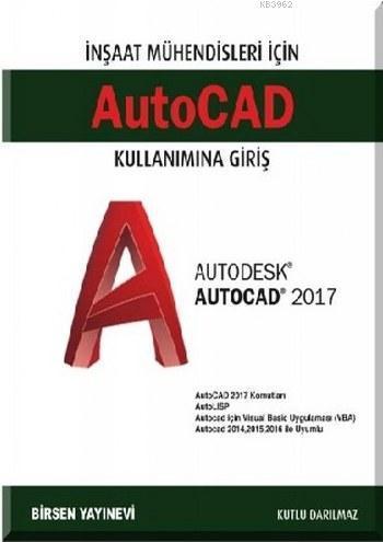 Autocad Kullanımına Giriş; İnşaat Mühendisleri için Autocad 2017