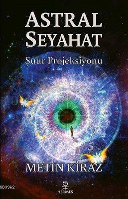 Astral Seyahat; Şuur Projeksiyonu