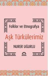 Aşk Türkülerimiz; Folklor ve Etnografya