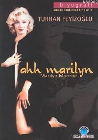 Ah Marılyn: Marılyn Monroe; Sinema Tarihinden Bir Portre