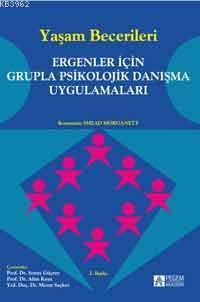 Yaşam Becerileri; Ergenler İçin Grupla Psikolojik Danışma Uygulamaları