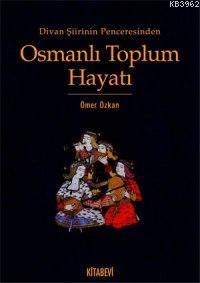 Divan Şiirinin Penceresinden Osmanlı Toplum Hayatı