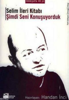 Selim İleri Kitabı; Şimdi Seni Konuşuyorduk