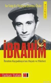 Ser Verip Sır Vermeyen Devrimci Önder| İbrahim; İbrahim Kapaklıkaya'nın Hayatı ve Fikirleri