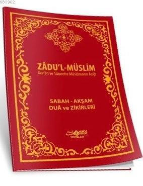Zadu'l-Müslim - Kur'an ve Sünnette Müslümanın Azığı; Sabah - Akşam Dua ve Zikirleri