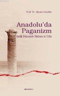 Anadolu'da Paganizm; Antik Dönemde Harran ve Urfa